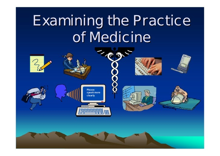 Examining the Practice     of Medicine       Please       speak more       clearly