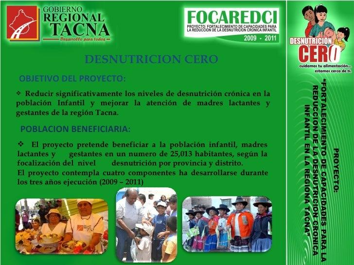 <ul><li>OBJETIVO DEL PROYECTO: </li></ul><ul><li>Reducir significativamente los niveles de desnutrición crónica en la pobl...