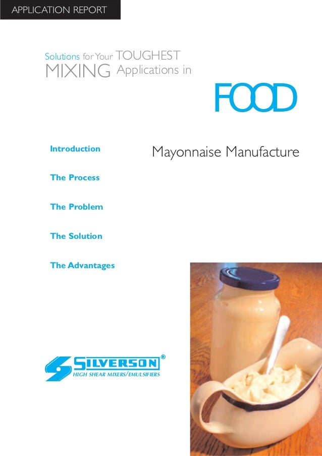 Mayonnaise Manufacture The Advantages Introduction The Process The Problem The Solution HIGH SHEAR MIXERS/EMULSIFIERS FOOD...