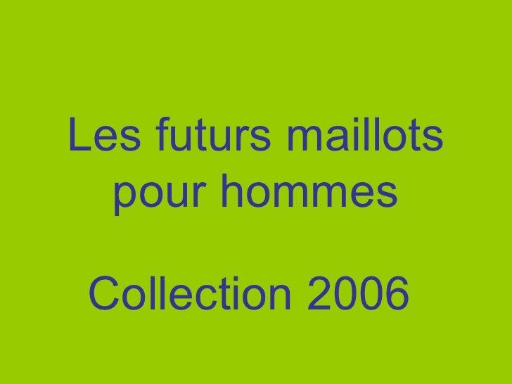 Les futurs maillots pour hommes Collection 2006