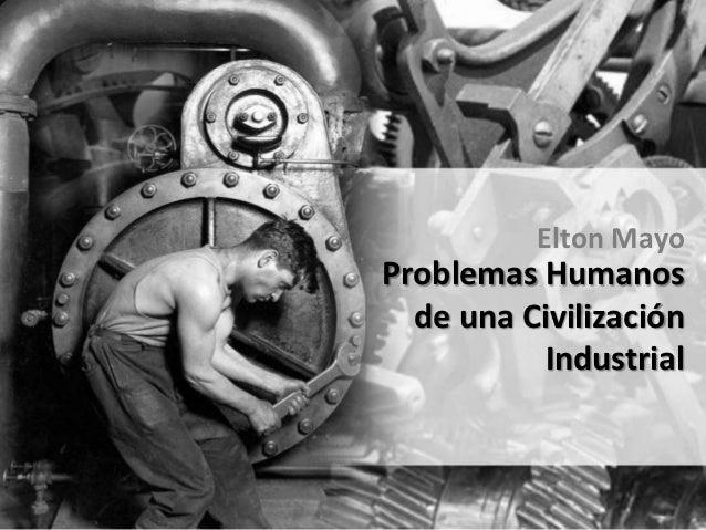 Elton MayoProblemas Humanos  de una Civilización          Industrial