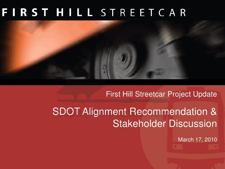 First Hill Streetcar Project Update  SDOT Alignment Recommendation &            Stakeholder Discussion                    ...
