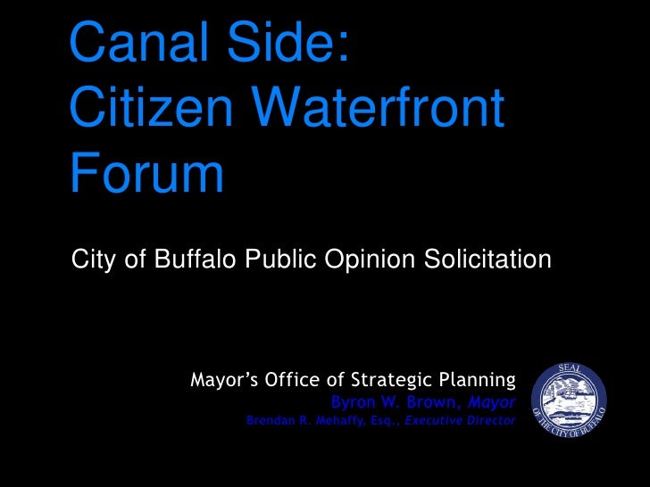 Canal Side: Citizen Waterfront Forum<br />City of Buffalo Public Opinion Solicitation<br />Mayor's Office of Strategic Pla...
