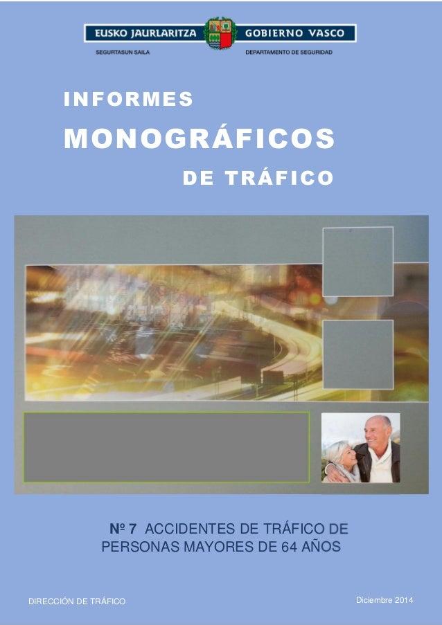 1 INFORMES MONOGRÁFICOS DE TRÁFICO Nº 7 ACCIDENTES DE TRÁFICO DE PERSONAS MAYORES DE 64 AÑOS DIRECCIÓN DE TRÁFICO Diciembr...
