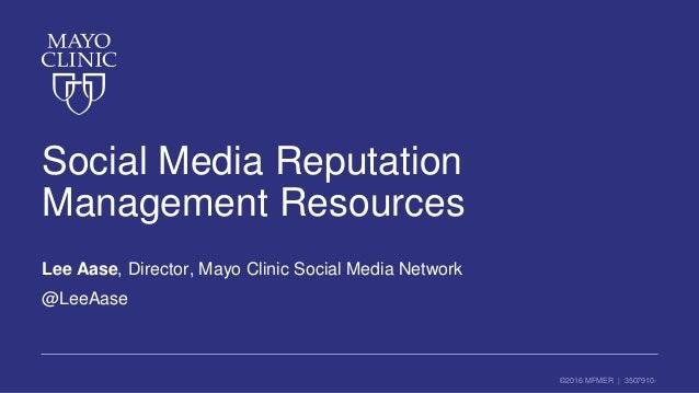 ©2016 MFMER | 3507910- Social Media Reputation Management Resources Lee Aase, Director, Mayo Clinic Social Media Network @...