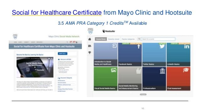 10 Social for Healthcare Certificate from Mayo Clinic and Hootsuite 3.5 AMA PRA Category 1 CreditsTM Available