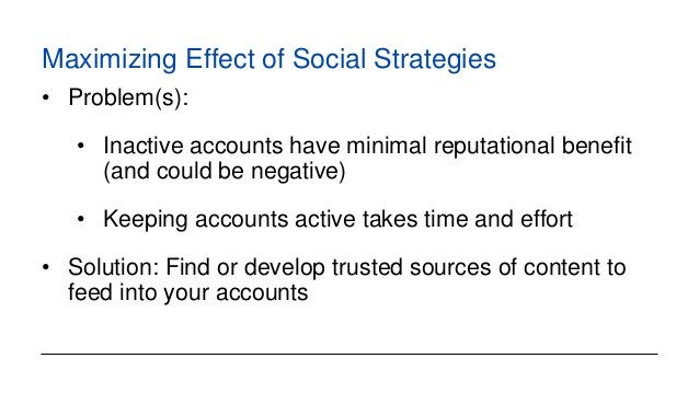 Maximizing Effect of Social Strategies • Problem(s): • Inactive accounts have minimal reputational benefit (and could be n...