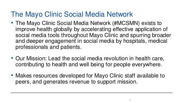 3 The Mayo Clinic Social Media Network • The Mayo Clinic Social Media Network (#MCSMN) exists to improve health globally b...