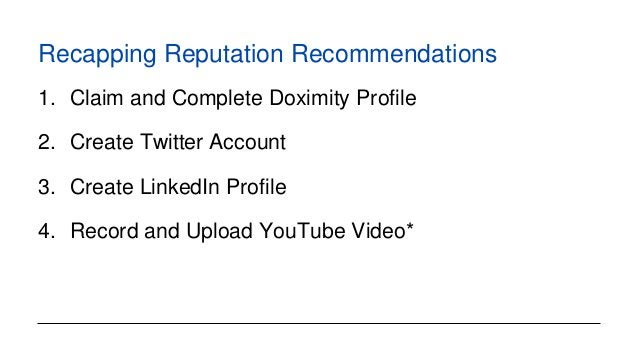 Recapping Reputation Recommendations 1. Claim and Complete Doximity Profile 2. Create Twitter Account 3. Create LinkedIn P...