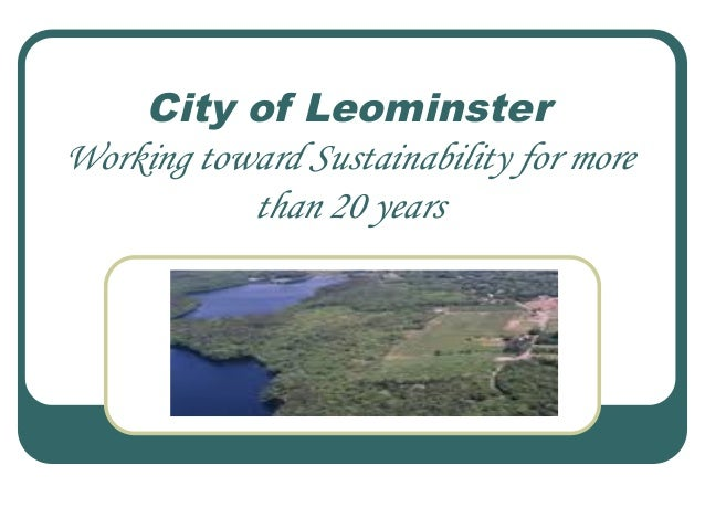 City of Leominster Working toward Sustainability for more than 20 years