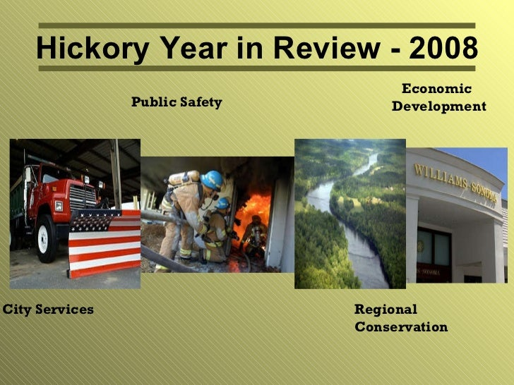 Hickory Year in Review - 2008 Economic  Development City Services Public Safety Regional  Conservation