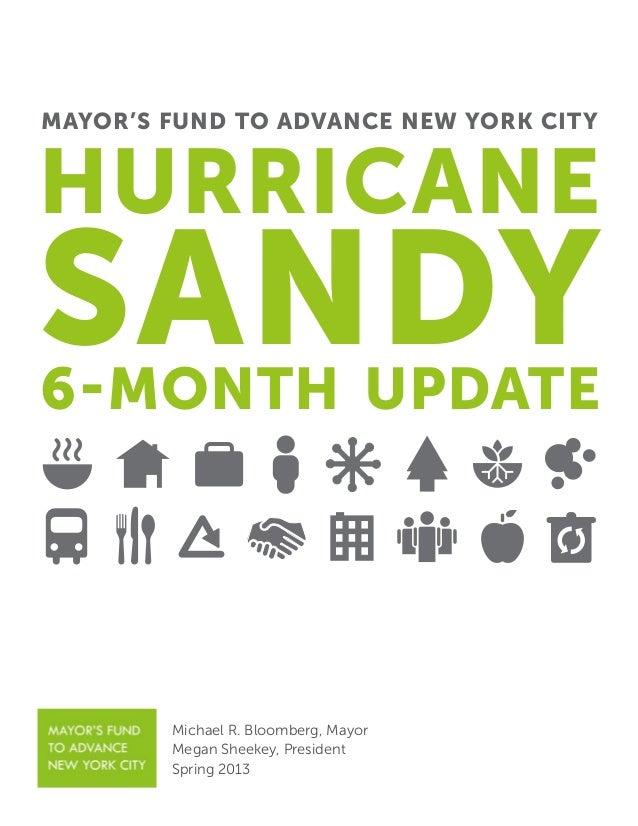 Michael R. Bloomberg, Mayor Megan Sheekey, President Spring 2013 MAYOR'S FUND TO ADVANCE NEW YORK CITY Hurricane Sandy6-Mo...