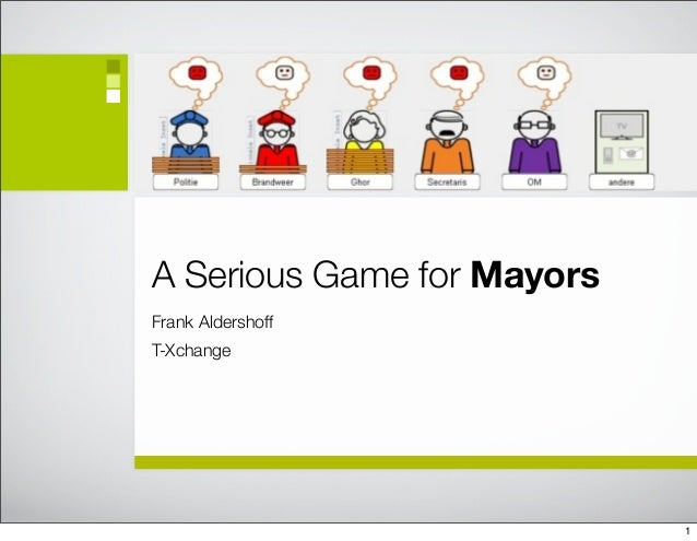 A Serious Game for MayorsFrank AldershoffT-Xchange                            1