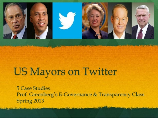 US Mayors on Twitter5 Case StudiesProf. Greenberg's E-Governance & Transparency ClassSpring 2013