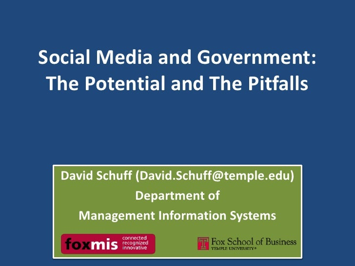 Social Media and Government:The Potential and The Pitfalls<br />David Schuff (David.Schuff@temple.edu)<br />Department of ...