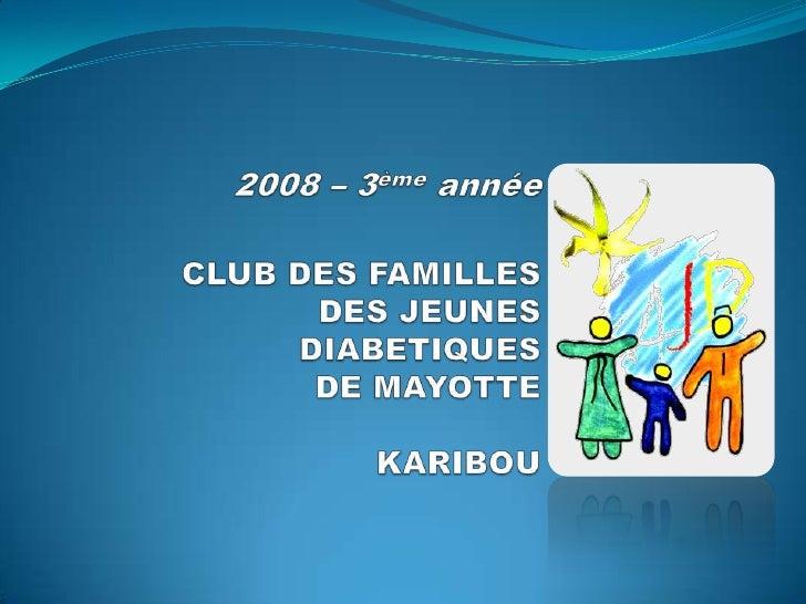 2009 – 4èmeannéeCLUB DES FAMILLESDES JEUNES DIABETIQUESDE MAYOTTEKARIBOU<br />