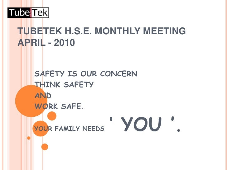 TUBETEK H.S.E. MONTHLY MEETING APRIL - 2010<br />SAFETY IS OUR CONCERN<br />THINK SAFETY <br />AND <br />WORK SAFE.<br />Y...