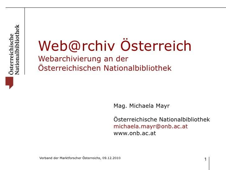 Web@rchiv Österreich Webarchivierung an der  Österreichischen Nationalbibliothek Mag. Michaela Mayr Österreichische Nation...