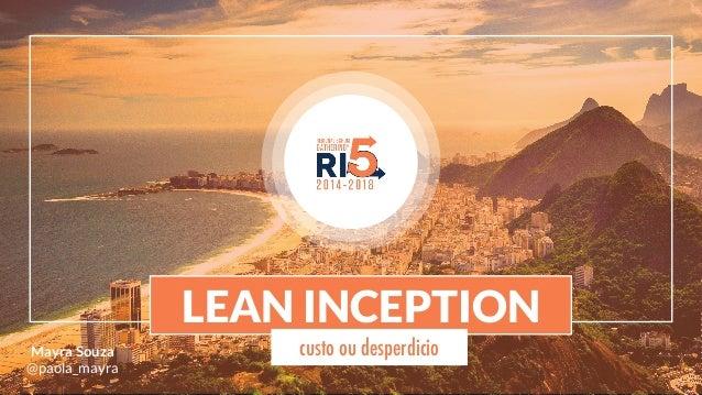 LEAN INCEPTION Mayra Souza @paola_mayra custo ou desperdicio