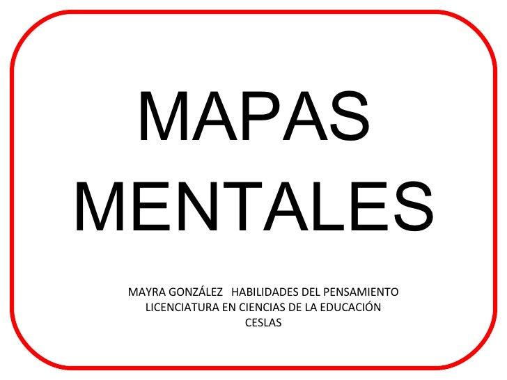 MAPAS MENTALES MAYRA GONZÁLEZ  HABILIDADES DEL PENSAMIENTO LICENCIATURA EN CIENCIAS DE LA EDUCACIÓN CESLAS