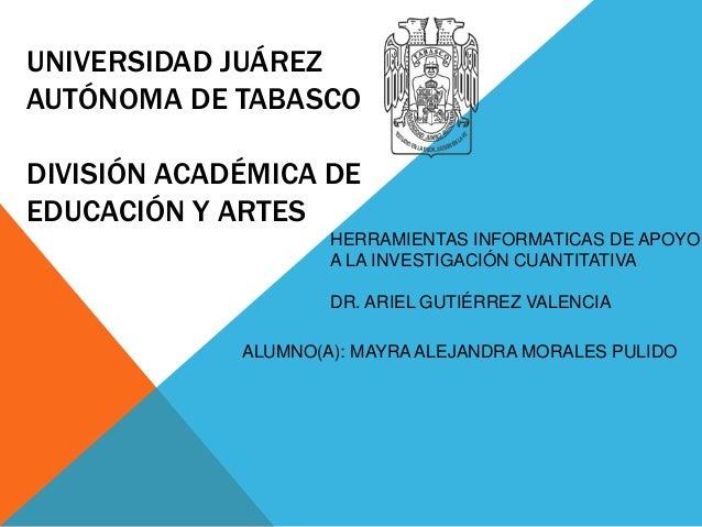 UNIVERSIDAD JUÁREZ AUTÓNOMA DE TABASCO DIVISIÓN ACADÉMICA DE EDUCACIÓN Y ARTES HERRAMIENTAS INFORMATICAS DE APOYO A LA INV...