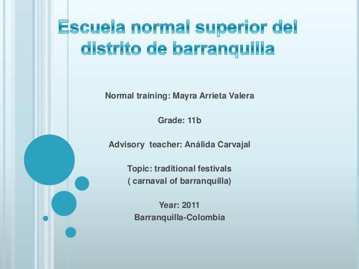 Escuela normal superior del distrito de barranquilla <br />Normal training: Mayra Arrieta Valera<br /><br />Grade: 11b<b...