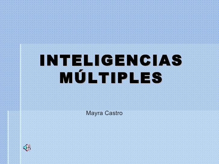 INTELIGENCIAS  MÚLTIPLES    Mayra Castro
