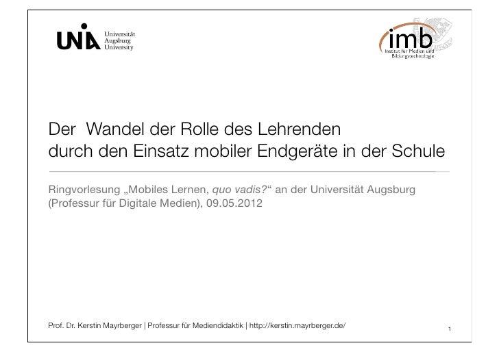 """Der Wandel der Rolle des Lehrendendurch den Einsatz mobiler Endgeräte in der SchuleRingvorlesung """"Mobiles Lernen, quo vad..."""