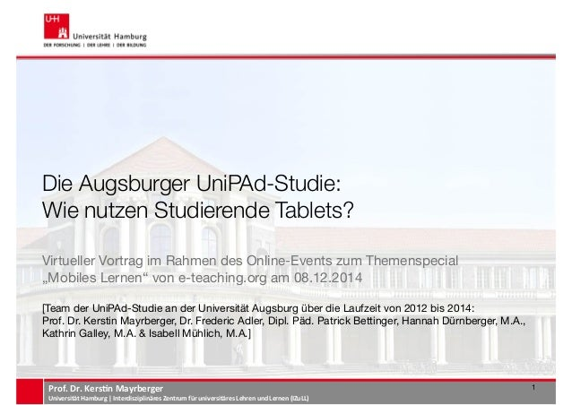 Die Augsburger UniPAd-Studie:  Wie nutzen Studierende Tablets?  Virtueller Vortrag im Rahmen des Online-Events zum Themens...