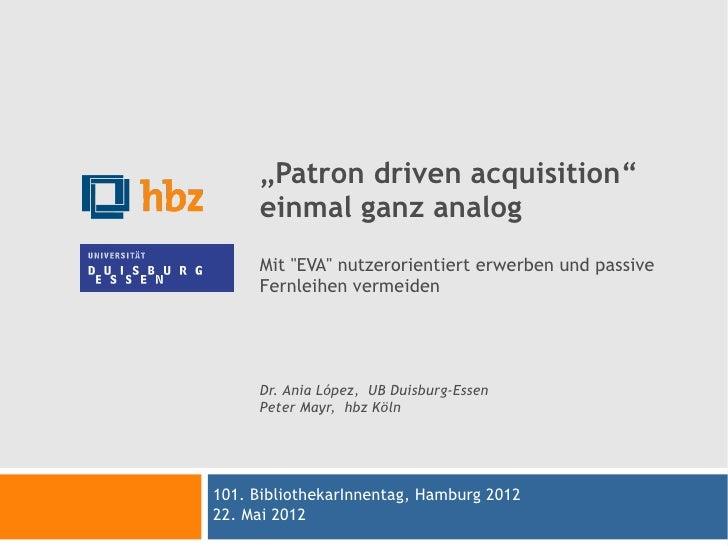 """""""Patron driven acquisition""""     einmal ganz analog     Mit """"EVA"""" nutzerorientiert erwerben und passive     Fernleihen verm..."""