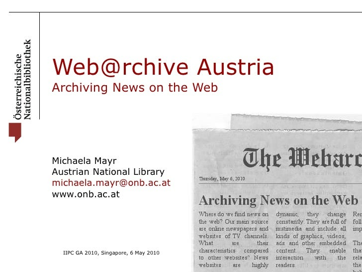 Web@rchive Austria Archiving News on the Web Michaela Mayr Austrian National Library [email_address] www.onb.ac.at