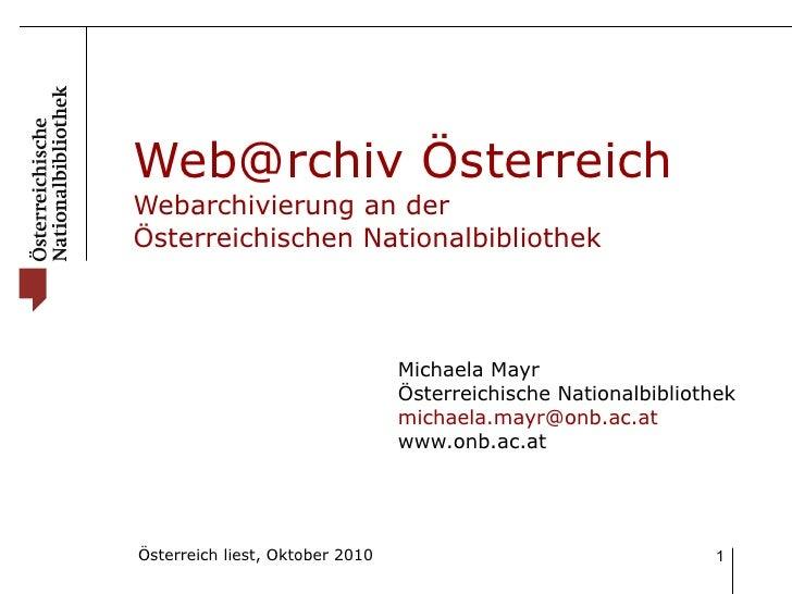 Web@rchiv Österreich Webarchivierung an der  Österreichischen Nationalbibliothek Michaela Mayr Österreichische Nationalbib...