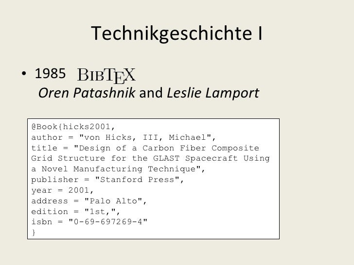 Technikgeschichte I <ul><li>1985   Oren Patashnik  and  Leslie Lamport  </li></ul>@Book{hicks2001,  author = &quot;von Hic...