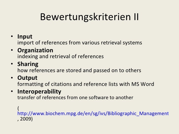 Bewertungskriterien II <ul><li>Input import of references from various retrieval systems </li></ul><ul><li>Organization in...