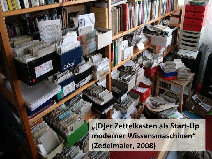 """"""" [D]er Zettelkasten als Start-Up moderner Wissensmaschinen"""" (Zedelmaier, 2008)"""