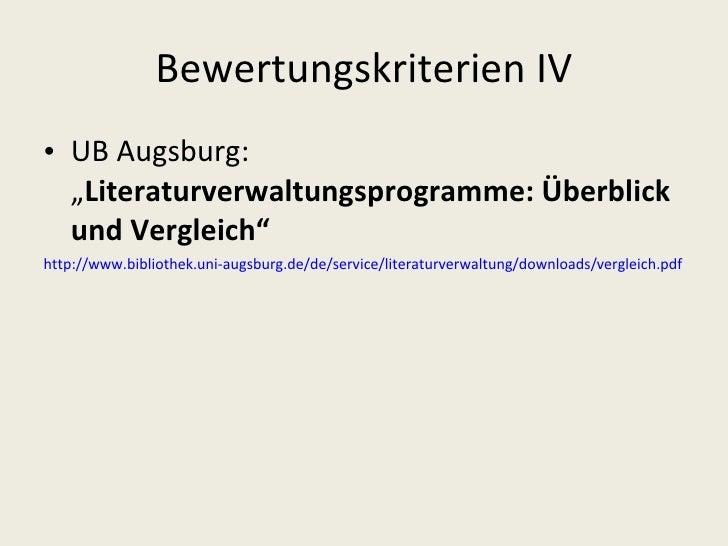 """Bewertungskriterien IV <ul><li>UB Augsburg: """" Literaturverwaltungsprogramme: Überblick und Vergleich"""" </li></ul><ul><li>ht..."""
