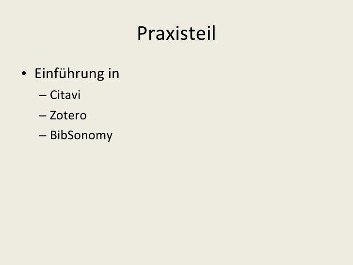 Praxisteil <ul><li>Einführung in  </li></ul><ul><ul><li>Citavi </li></ul></ul><ul><ul><li>Zotero </li></ul></ul><ul><ul><l...
