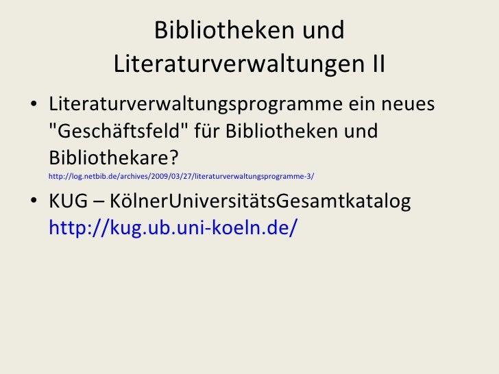 Bibliotheken und Literaturverwaltungen II <ul><li>Literaturverwaltungsprogramme ein neues &quot;Geschäftsfeld&quot; für Bi...