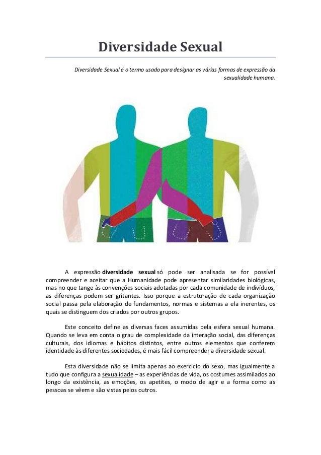 Diversidade SexualDiversidade Sexual é o termo usado para designar as várias formas de expressão dasexualidade humana.A ex...