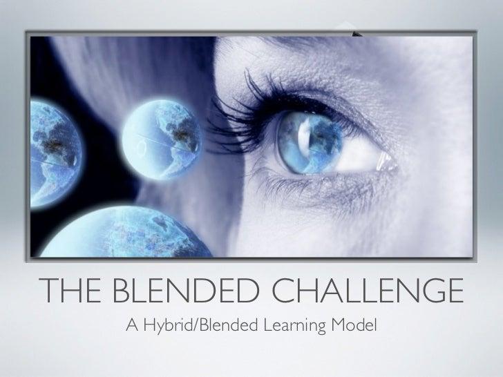 THE BLENDED CHALLENGE    A Hybrid/Blended Learning Model