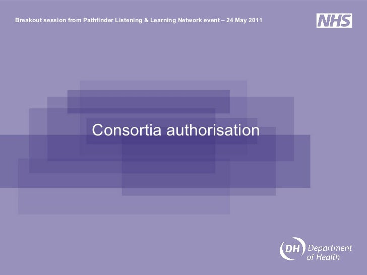 Consortia authorisation  Breakout session from Pathfinder Listening & Learning Network event – 24 May 2011