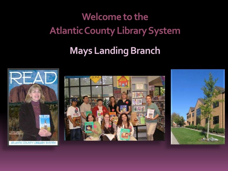 Welcome to the <br />Atlantic County Library System<br />Mays Landing Branch<br />