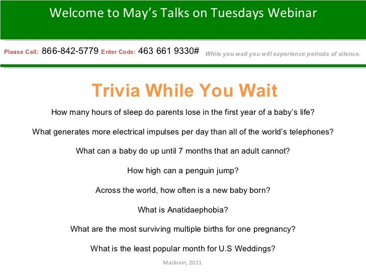 Mackrain, 2011  Please Call:  866-842-5779 Enter Code:   463 661 9330# Trivia While You Wait Welcome to May's Talks on Tue...