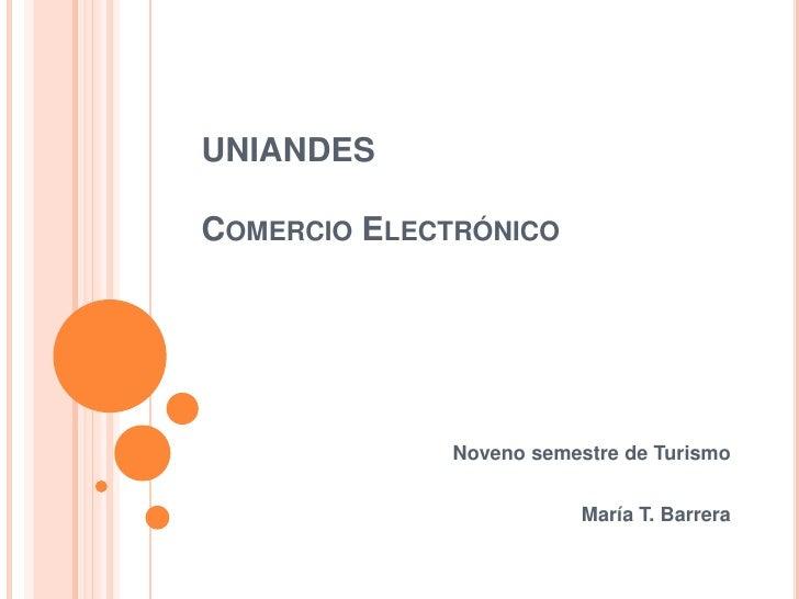 UNIANDESCOMERCIO ELECTRÓNICO              Noveno semestre de Turismo                          María T. Barrera