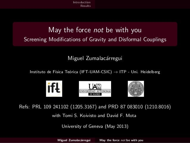IntroductionResultsMay the force not be with youScreening Modifications of Gravity and Disformal CouplingsMiguel Zumalac´ar...