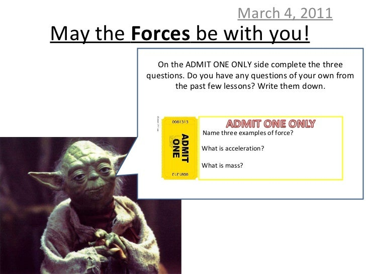 May the  Forces  be with you! March 4, 2011 On the ADMIT ONE ONLY side complete the three questions. Do you have any quest...