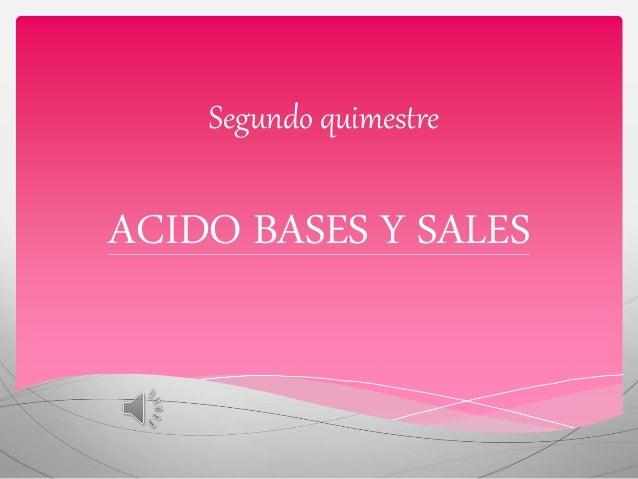 Segundo quimestre ACIDO BASES Y SALES