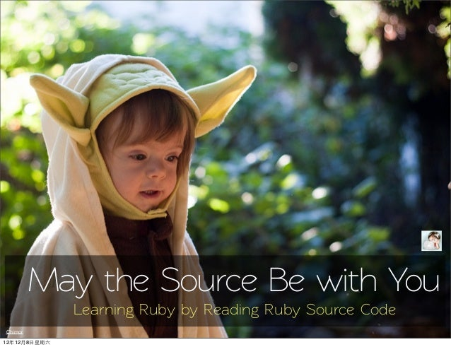 May the Source Be with You              Learning Ruby by Reading Ruby Source CodeChimpr12年12月8日星期六