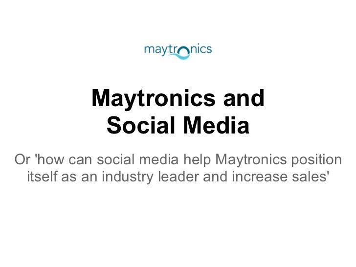 Maytronics and            Social MediaOr how can social media help Maytronics position itself as an industry leader and in...