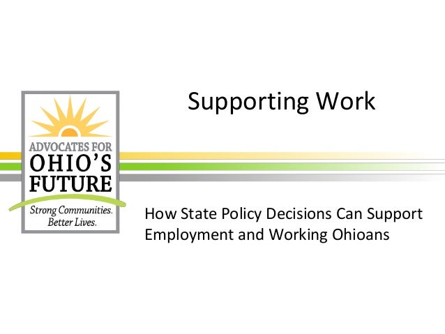 Supporting Work How State Policy Decisions Can Support Employment and Working Ohioans